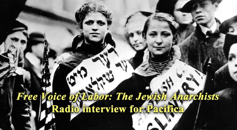 Free Voice of Labor: The Jewish Anarchists Radio interview for Pacifica